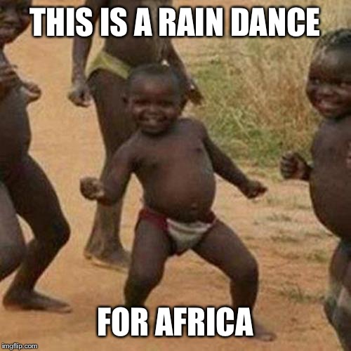 Third World Success Kid | THIS IS A RAIN DANCE FOR AFRICA | image tagged in memes,third world success kid,toto,original meme,inspired | made w/ Imgflip meme maker