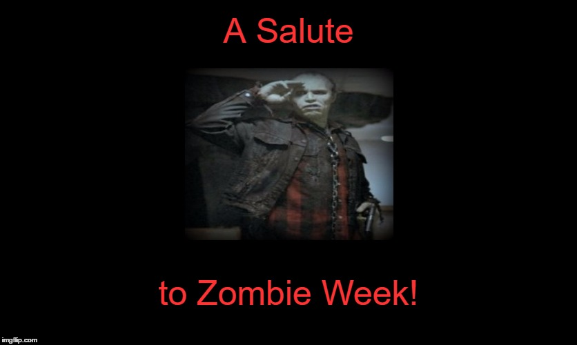 A Salute to Zombie Week! | image tagged in day of the dead,zombie week,bub | made w/ Imgflip meme maker