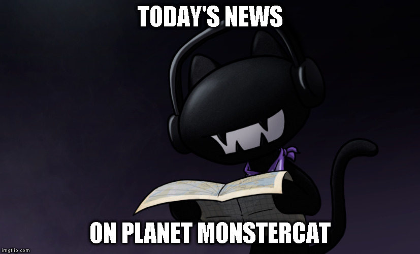 TODAY'S NEWS ON PLANET MONSTERCAT | image tagged in monstercat,reading,news,grin | made w/ Imgflip meme maker