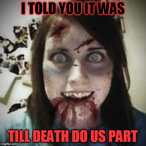 With Overly Attached Girlfriend Its Forever! (Zombie Week) | . | image tagged in overly attached girlfriend,zombie week,radiation zombie week,zombie overly attached girlfriend,memes,forever and ever | made w/ Imgflip meme maker