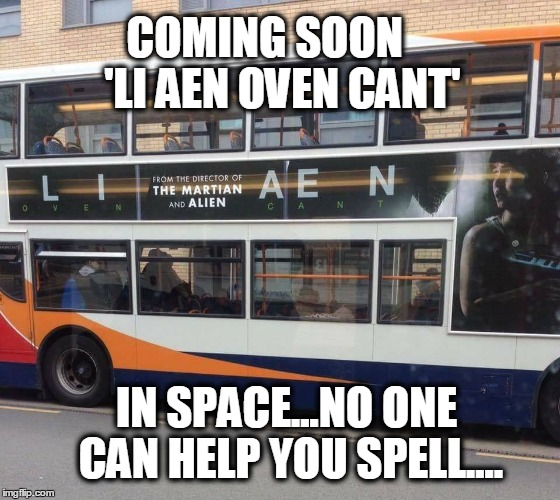 LI AEN OVEN CANT |  COMING SOON    'LI AEN OVEN CANT'; IN SPACE...NO ONE CAN HELP YOU SPELL.... | image tagged in alien,movies,advertising,false advertising | made w/ Imgflip meme maker
