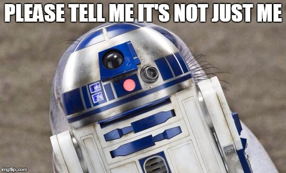 Star wars day Is tomorrow.  So I made a little R2 sealion! | PLEASE TELL ME IT'S NOT JUST ME | image tagged in r2 sealion | made w/ Imgflip meme maker