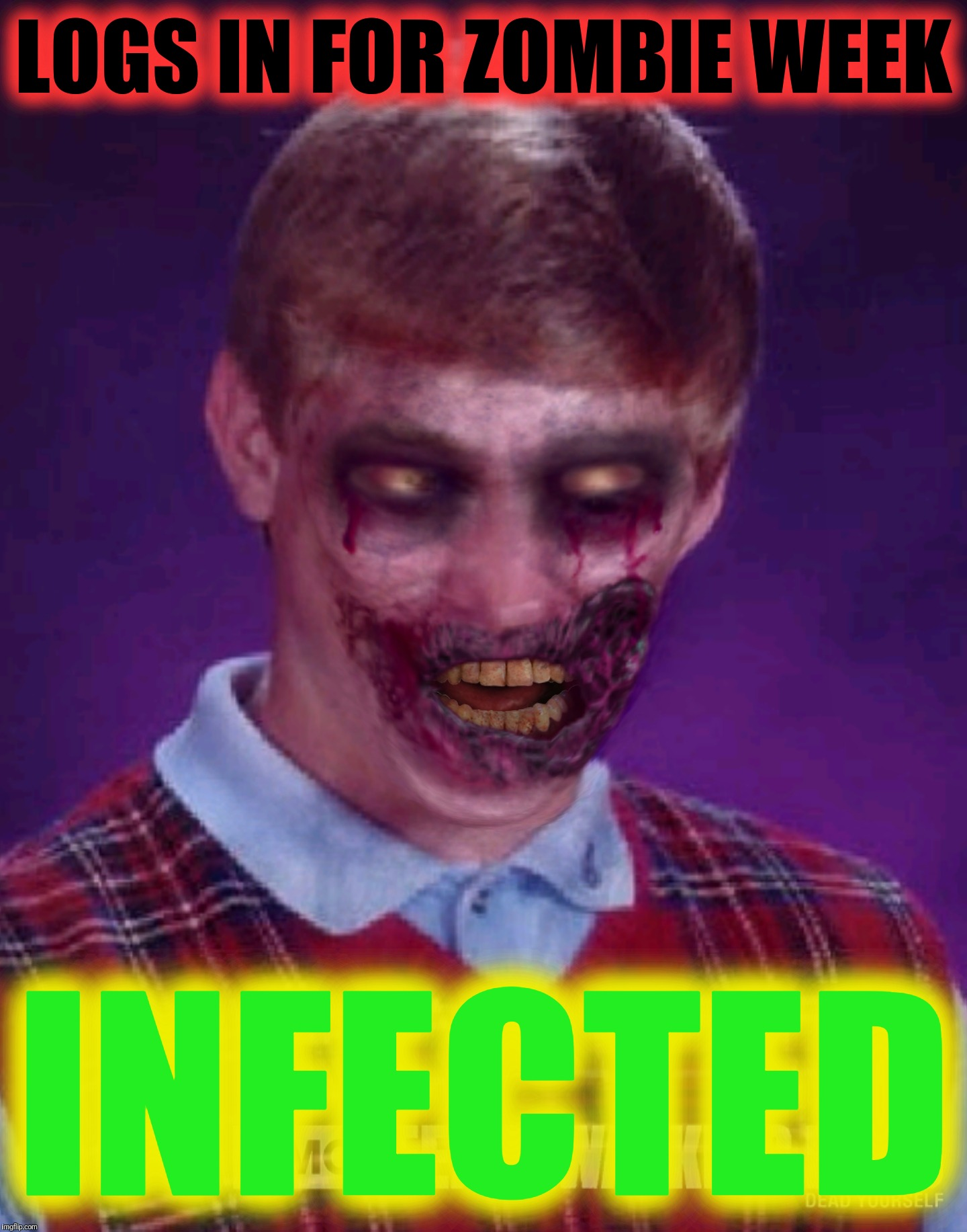 LOGS IN FOR ZOMBIE WEEK INFECTED | made w/ Imgflip meme maker