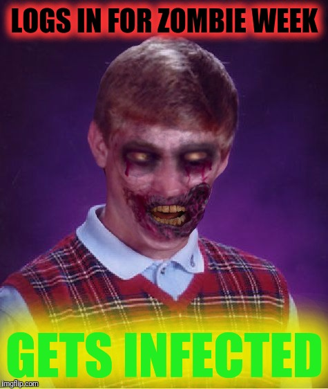 Zombie Week - Have you heard the zombie virus is transmissable over the internet? Better have up to date antivirus | LOGS IN FOR ZOMBIE WEEK GETS INFECTED | image tagged in memes,zombie bad luck brian,zombie week,take all necessary precautions,valerielyn,brains | made w/ Imgflip meme maker
