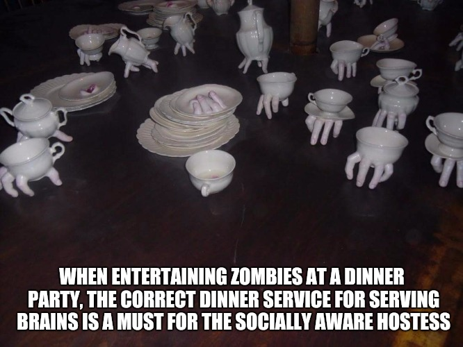 Don't be gauche and allow your guests to eat them out of the cranium with their hands. Radiation Zombie Week | WHEN ENTERTAINING ZOMBIES AT A DINNER PARTY, THE CORRECT DINNER SERVICE FOR SERVING BRAINS IS A MUST FOR THE SOCIALLY AWARE HOSTESS | image tagged in radiation zombie week,dinner service | made w/ Imgflip meme maker