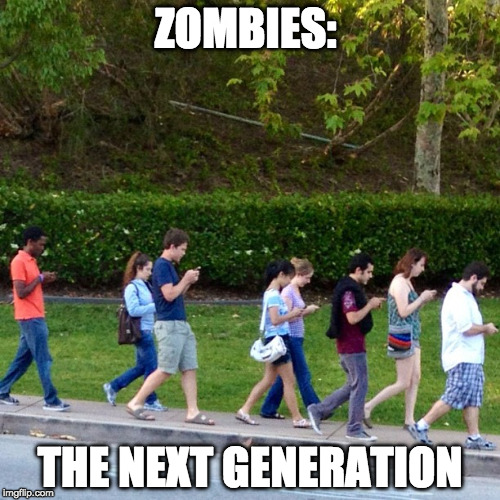 Zombies: TNG | ZOMBIES: THE NEXT GENERATION | image tagged in mobile phones zombies,tng,zombies,teens,smartphone,zombie week | made w/ Imgflip meme maker