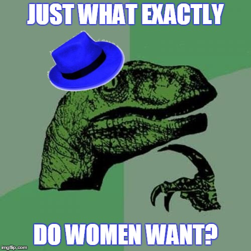 ✝ℌε Ḡґℯ@т ℚüℯ﹩⊥ḯøη (◠‿◠✿)  | JUST WHAT EXACTLY DO WOMEN WANT? | image tagged in memes,philosoraptor,boy philosoraptor,relationships,men and women,linked memes | made w/ Imgflip meme maker