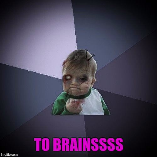 Zombie Success Kid | TO BRAINSSSS | image tagged in zombie success kid | made w/ Imgflip meme maker