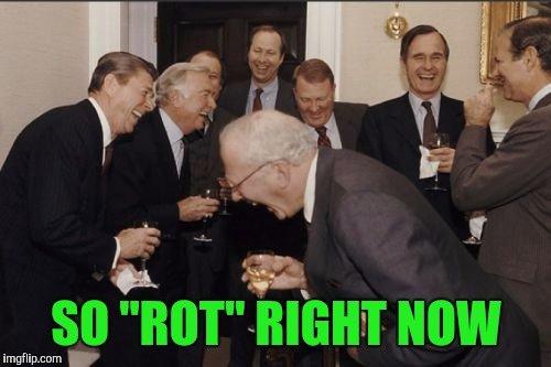 "Laughing Men In Suits Meme | SO ""ROT"" RIGHT NOW 