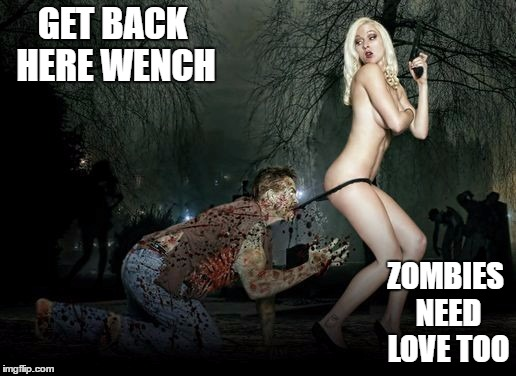 Come on, just a little taste | GET BACK HERE WENCH ZOMBIES NEED LOVE TOO | image tagged in zombie week | made w/ Imgflip meme maker
