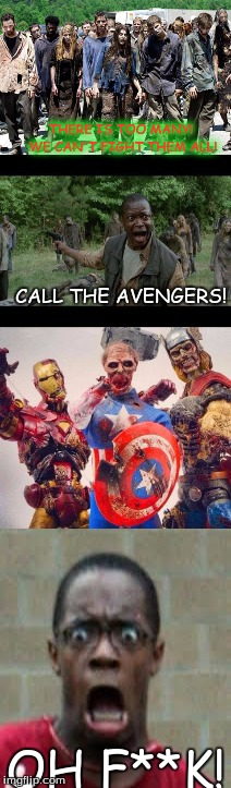 radiation zombie week avengers | THERE IS TOO MANY! WE CAN'T FIGHT THEM ALL! OH F**K! CALL THE AVENGERS! | image tagged in avengers,radiation zombie week,zombies approaching,jobzombies | made w/ Imgflip meme maker