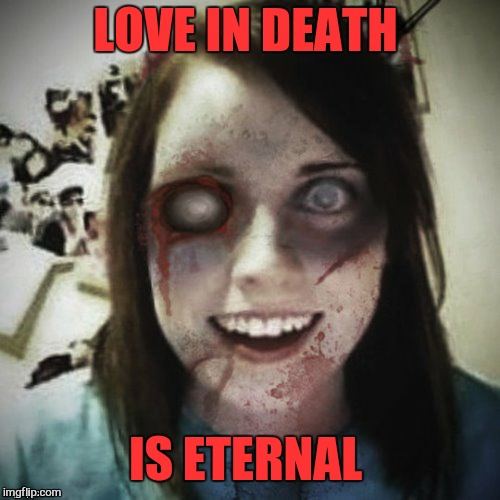 LOVE IN DEATH IS ETERNAL | made w/ Imgflip meme maker