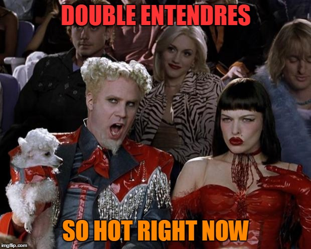 Mugatu So Hot Right Now Meme | DOUBLE ENTENDRES SO HOT RIGHT NOW | image tagged in memes,mugatu so hot right now | made w/ Imgflip meme maker