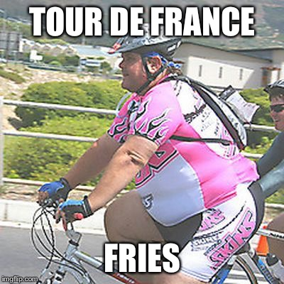 TOUR DE FRANCE; FRIES | image tagged in funny | made w/ Imgflip meme maker