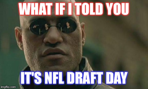 Matrix Morpheus | WHAT IF I TOLD YOU IT'S NFL DRAFT DAY | image tagged in memes,matrix morpheus | made w/ Imgflip meme maker