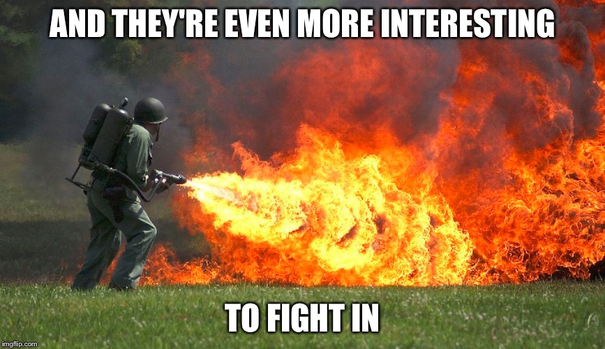 AND THEY'RE EVEN MORE INTERESTING TO FIGHT IN | made w/ Imgflip meme maker