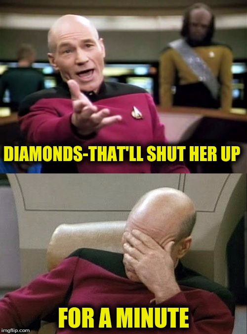 Will it | DIAMONDS-THAT'LL SHUT HER UP FOR A MINUTE | image tagged in memes,the struggle is real | made w/ Imgflip meme maker