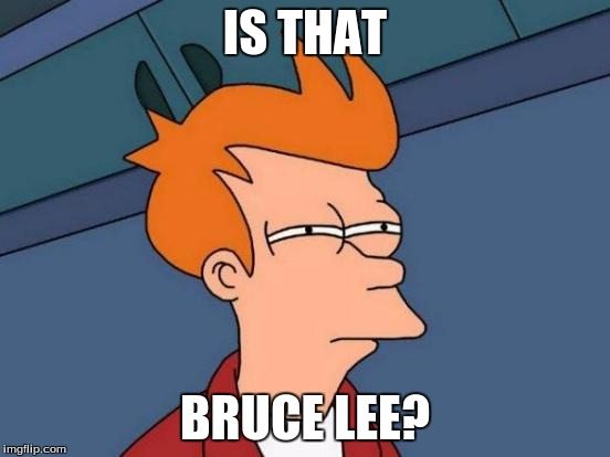 Futurama Fry Meme | IS THAT BRUCE LEE? | image tagged in memes,futurama fry | made w/ Imgflip meme maker