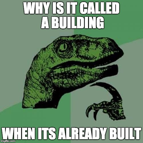 Deep Thoughts With DeeBerry2 | WHY IS IT CALLED A BUILDING WHEN ITS ALREADY BUILT | image tagged in memes,philosoraptor,funny,deep thoughts | made w/ Imgflip meme maker