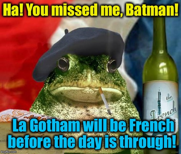 Ha! You missed me, Batman! La Gotham will be French before the day is through! | made w/ Imgflip meme maker