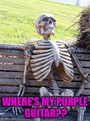 Waiting Skeleton Meme | WHERE'S MY PURPLE GUITAR?? | image tagged in memes,waiting skeleton | made w/ Imgflip meme maker