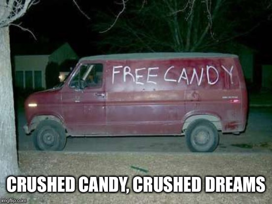 CRUSHED CANDY, CRUSHED DREAMS | made w/ Imgflip meme maker