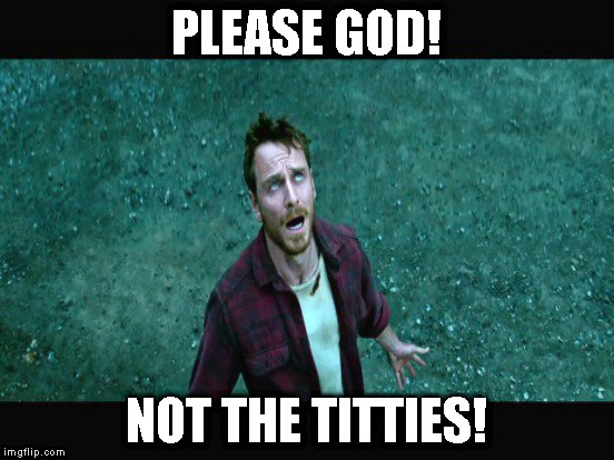 PLEASE GOD! NOT THE TITTIES! | made w/ Imgflip meme maker