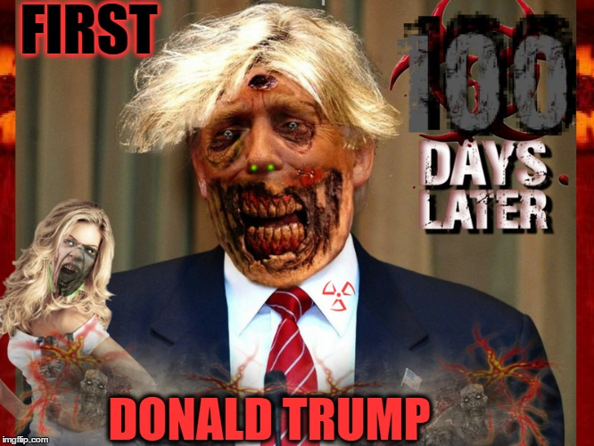 Potus is moving at zombie speed....... | FIRST DONALD TRUMP | image tagged in radiation zombie week,first 100 days,trump presidency,memes,funny | made w/ Imgflip meme maker
