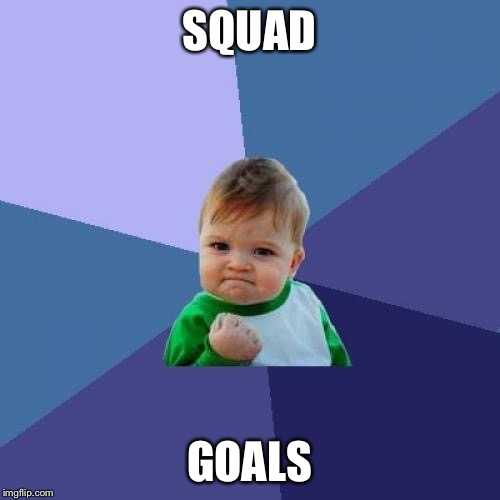 Success Kid Meme | SQUAD GOALS | image tagged in memes,success kid | made w/ Imgflip meme maker