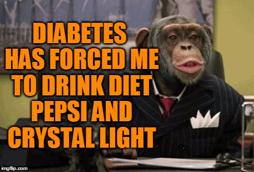 monkey bush | DIABETES HAS FORCED ME TO DRINK DIET PEPSI AND CRYSTAL LIGHT | image tagged in monkey bush | made w/ Imgflip meme maker
