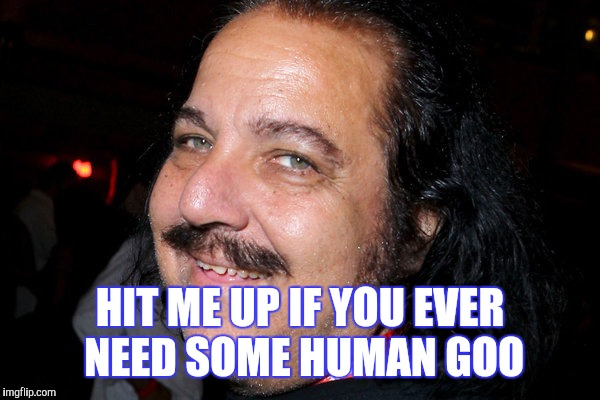 HIT ME UP IF YOU EVER NEED SOME HUMAN GOO | made w/ Imgflip meme maker