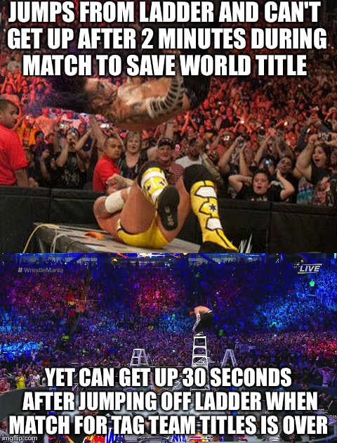 Jeff Hardy Logic | JUMPS FROM LADDER AND CAN'T GET UP AFTER 2 MINUTES DURING MATCH TO SAVE WORLD TITLE YET CAN GET UP 30 SECONDS AFTER JUMPING OFF LADDER WHEN  | image tagged in jeff hardy,wwe | made w/ Imgflip meme maker