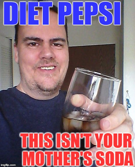 cheers | DIET PEPSI THIS ISN'T YOUR MOTHER'S SODA | image tagged in cheers | made w/ Imgflip meme maker