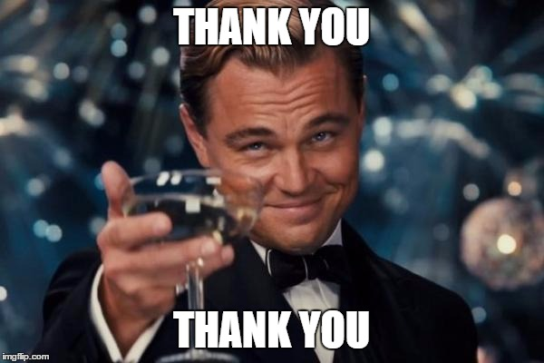 Leonardo Dicaprio Cheers Meme | THANK YOU THANK YOU | image tagged in memes,leonardo dicaprio cheers | made w/ Imgflip meme maker