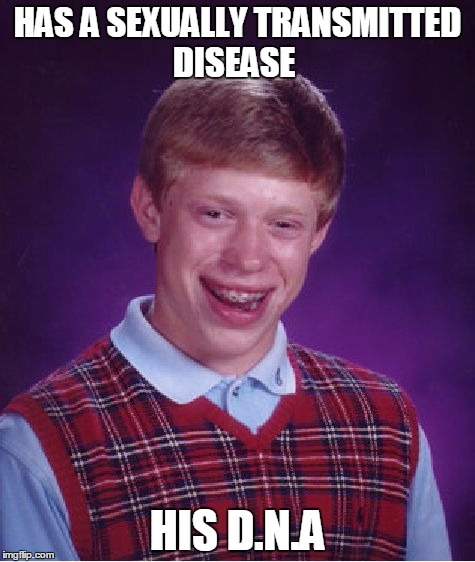 Bad Luck Breeding | HAS A SEXUALLY TRANSMITTED DISEASE HIS D.N.A | image tagged in memes,bad luck brian,stds,dna,sex | made w/ Imgflip meme maker