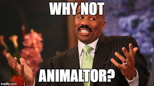 Steve Harvey Meme | WHY NOT ANIMALTOR? | image tagged in memes,steve harvey | made w/ Imgflip meme maker