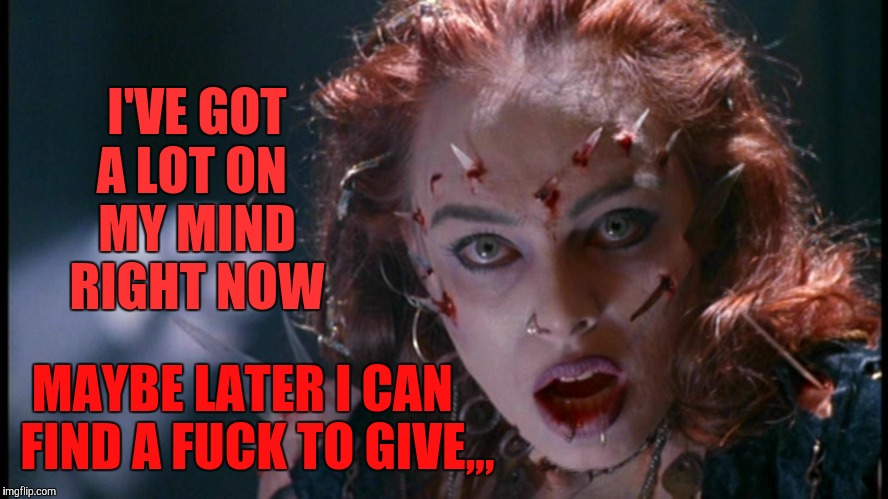 Return To Your Own Living Dread, I'm Busy | I'VE GOT A LOT ON  MY MIND   RIGHT NOW MAYBE LATER I CAN   FIND A F**K TO GIVE,,, | image tagged in radiation zombie week,a nexusdarkshade valerielyn event,return of the livng dead 3,julie,zombie,punk rock | made w/ Imgflip meme maker