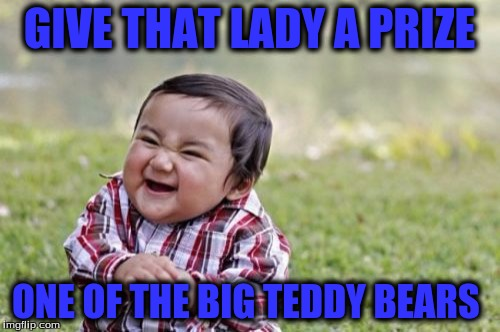 Evil Toddler Meme | GIVE THAT LADY A PRIZE ONE OF THE BIG TEDDY BEARS | image tagged in memes,evil toddler | made w/ Imgflip meme maker