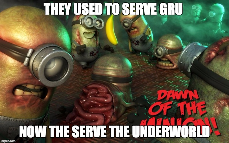 Dawn of the minonis | THEY USED TO SERVE GRU NOW THE SERVE THE UNDERWORLD | image tagged in radiation zombie week,minion,zombies,memes | made w/ Imgflip meme maker