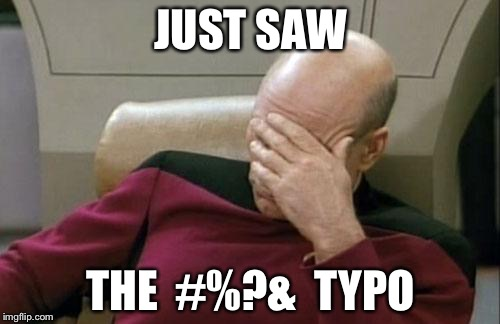 Captain Picard Facepalm Meme | JUST SAW THE  #%?&  TYPO | image tagged in memes,captain picard facepalm | made w/ Imgflip meme maker