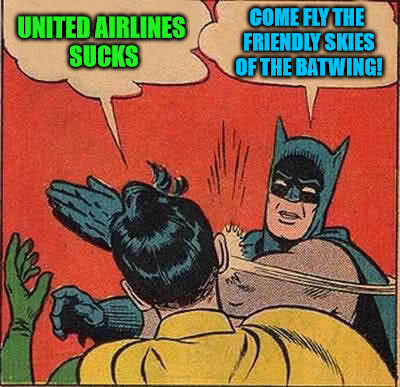 Batman Slapping Robin Meme | UNITED AIRLINES SUCKS COME FLY THE FRIENDLY SKIES OF THE BATWING! | image tagged in memes,batman slapping robin | made w/ Imgflip meme maker