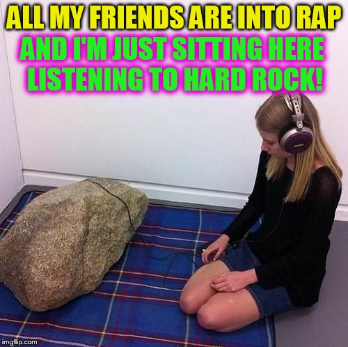 Rock Week, a pinheadpokemanz event, April 23 till 29 | ALL MY FRIENDS ARE INTO RAP AND I'M JUST SITTING HERE LISTENING TO HARD ROCK! | image tagged in rock week,memes,rock,rock music,rap,rock and roll | made w/ Imgflip meme maker