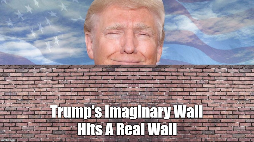 Trump's Imaginary Wall Hits A Real Wall | made w/ Imgflip meme maker