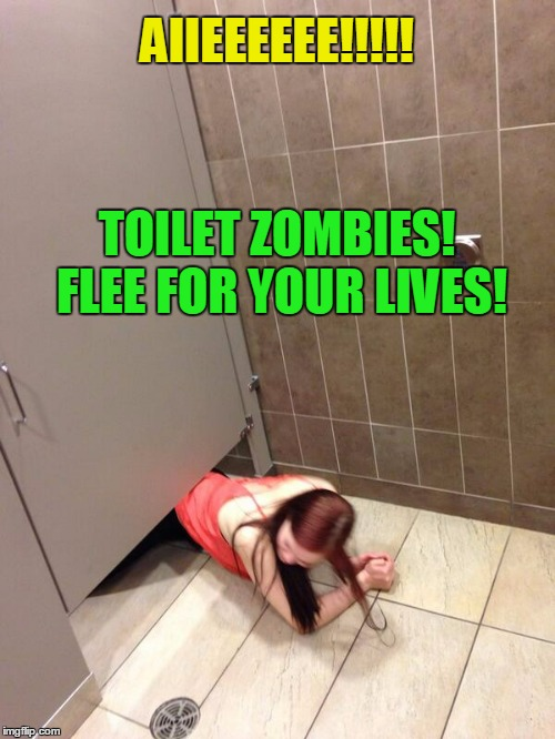 AIIEEEEEE!!!!! TOILET ZOMBIES! FLEE FOR YOUR LIVES! | made w/ Imgflip meme maker