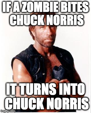Zombie Week meets Chuck Norris | IF A ZOMBIE BITES CHUCK NORRIS IT TURNS INTO CHUCK NORRIS | image tagged in memes,chuck norris flex,chuck norris,zombie,zombie week,radiation zombie week | made w/ Imgflip meme maker