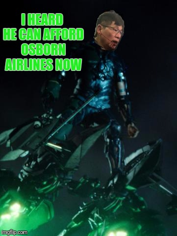 I HEARD HE CAN AFFORD OSBORN AIRLINES NOW | made w/ Imgflip meme maker