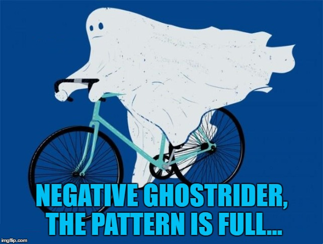 NEGATIVE GHOSTRIDER, THE PATTERN IS FULL... | made w/ Imgflip meme maker