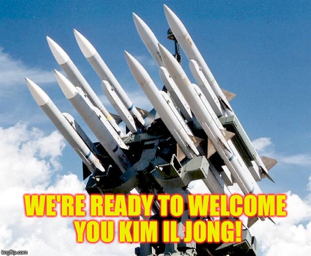 WE'RE READY TO WELCOME YOU KIM IL JONG! | made w/ Imgflip meme maker