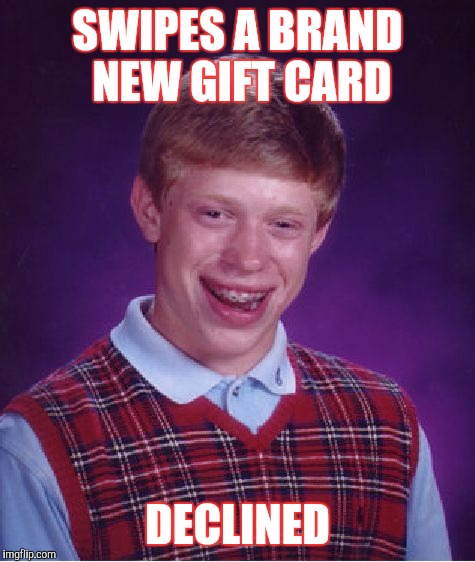 Bad Luck Brian Meme | SWIPES A BRAND NEW GIFT CARD DECLINED | image tagged in memes,bad luck brian,funny | made w/ Imgflip meme maker