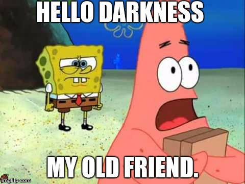HELLO DARKNESS MY OLD FRIEND. | image tagged in sponge bob,scumbag | made w/ Imgflip meme maker